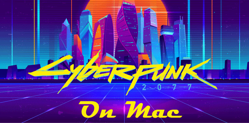 How to Play Cyberpunk 2077 on Mac